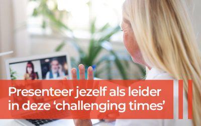 Hoe jezelf presenteren als leider in deze 'challenging times'